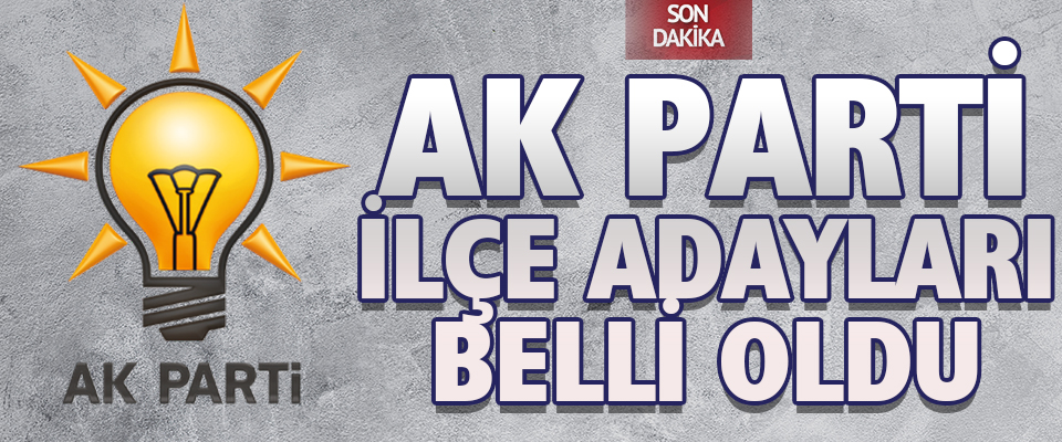 AK Parti İlçe Adayları Belli Oldu