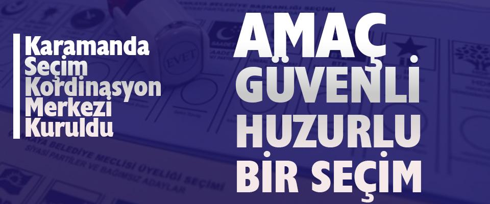 Karaman'da Seçim Koordinasyon Merkezleri Kuruldu