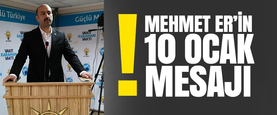 Mehmet Er 10 Ocak çalışan gazeteciler günü ile alakalı mesaj yayınladı.