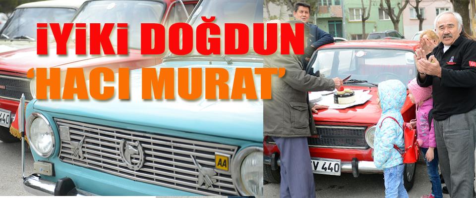 """""""İyi ki doğdun Hacı Murat"""""""