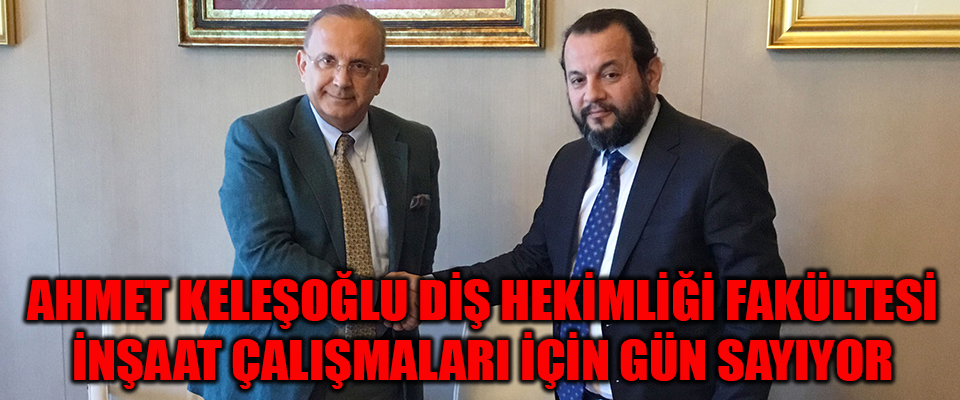Ahmet Keleşoğlu Diş Hekimliği Fakültesi İnşaat Çalışmaları İçin Gün Sayıyor