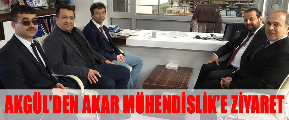 Akgül'den Akar Mühendislik'e Ziyaret