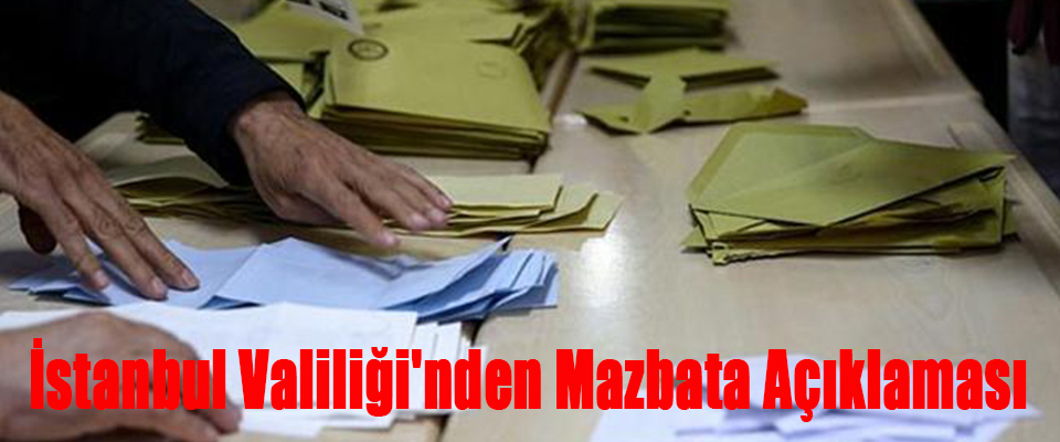 İstanbul Valiliği'nden Mazbata Açıklaması