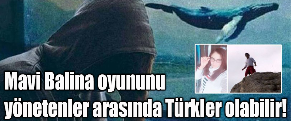 Mavi Balina oyununu yönetenler arasında Türkler olabilir!