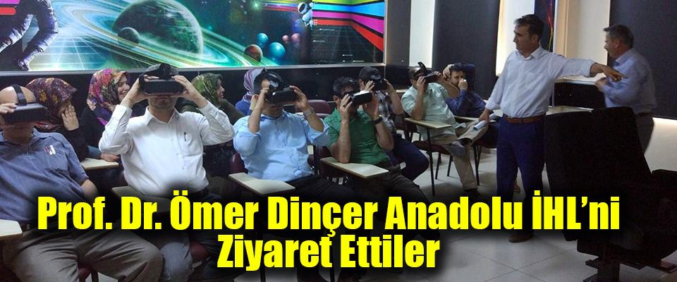 Prof. Dr. Ömer Dinçer Anadolu İHL'ni Ziyaret Ettiler