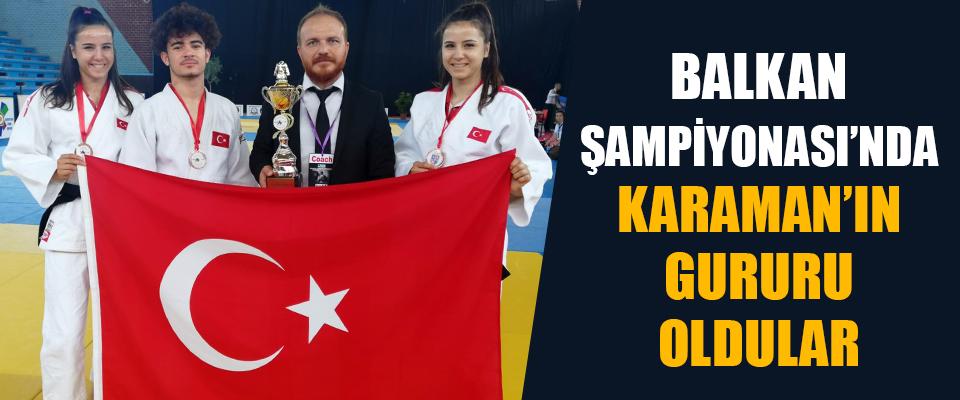 Balkan Şampiyonası'nda Karaman'ın Gururu Oldular