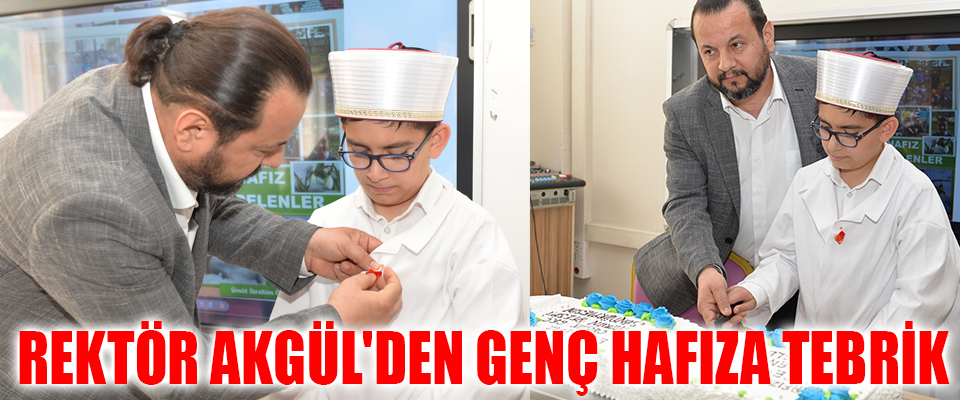Rektör Akgül'den Genç Hafıza Tebrik