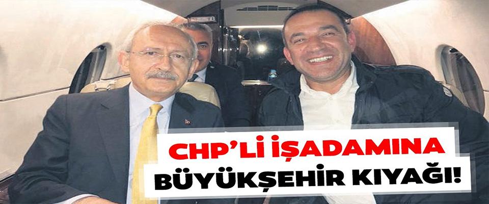 CHP'li işadamına büyükşehir kıyağı!