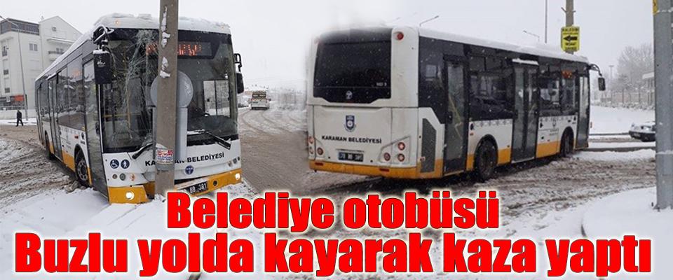 Belediye otobüsü buzlu yolda kayarak kaza yaptı