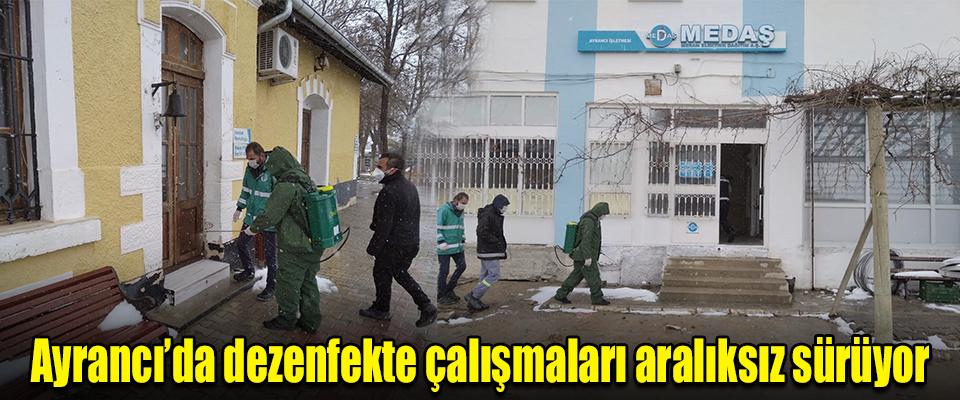 Ayrancı'da dezenfekte çalışmaları aralıksız sürüyor