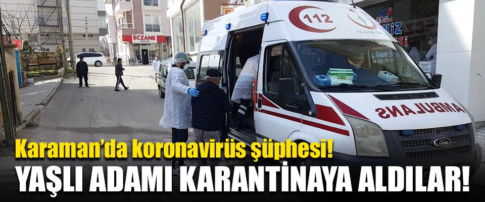 Karaman'da koronavirüs şüphesi!