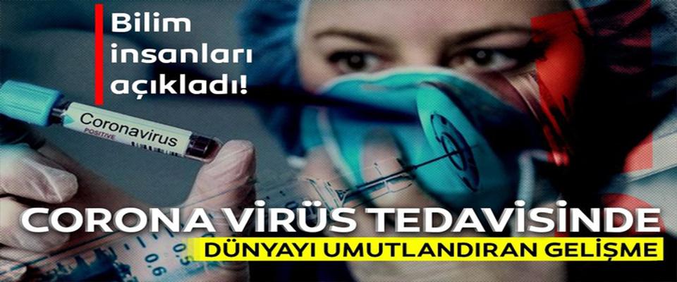 Korona virüsü ile ilgili umutlandıran gelişme!