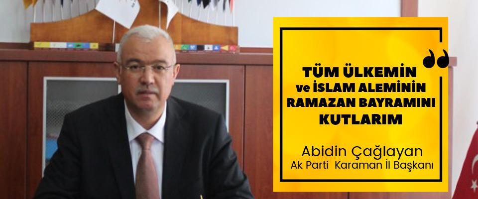 AK Parti Karaman İl Başkanı Abidin ÇAĞLAYAN'ın Ramazan Bayramı kutlama mesajı