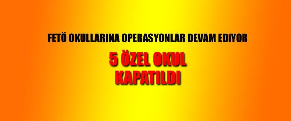 5 ÖZEL OKUL KAPATILDI