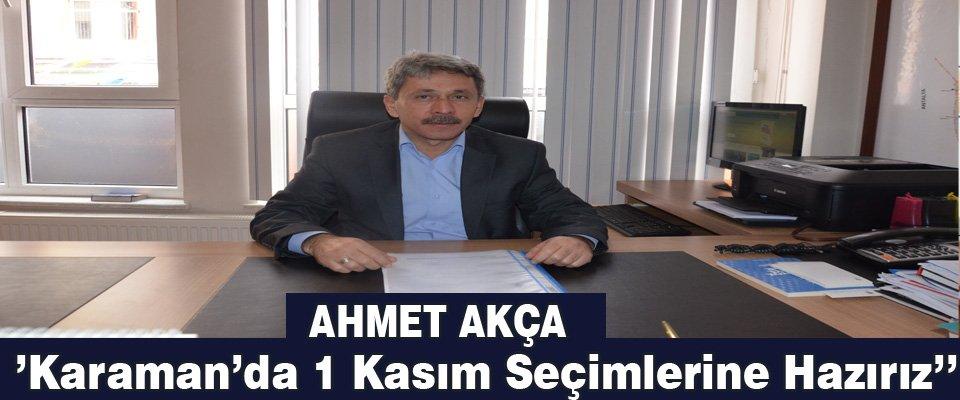 Ahmet Akca; ''Karaman'da 1 Kasım Seçimlerine Hazırız''
