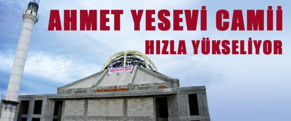 AHMET YESEVİ CAMİİ HIZLA YÜKSELİYOR