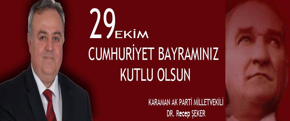 AK PARTİ KARAMAN MİLLETVEKİLİ DR. RECEP ŞEKER'İN 29 EKİM  CUMHURİYET BAYRAMI MESAJI