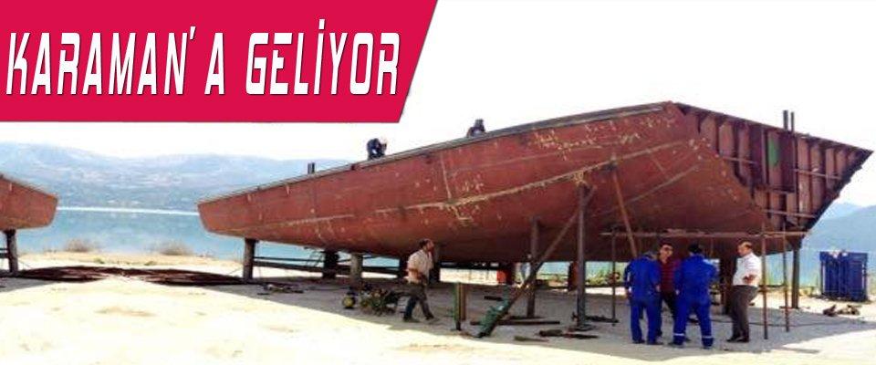 Bu gemi Karaman'a geliyor