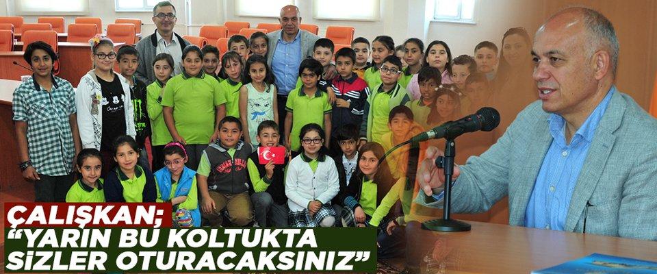 """ÇALIŞKAN; YARIN BU KOLTUKTA SİZLER OTURACAKSINIZ"""""""