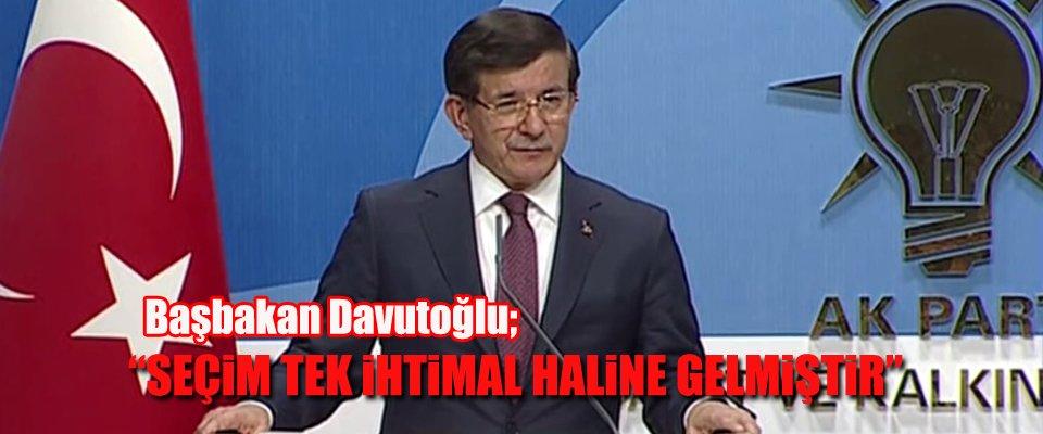 """DAVUTOĞLU """"SEÇİM TEK İHTİMAL"""