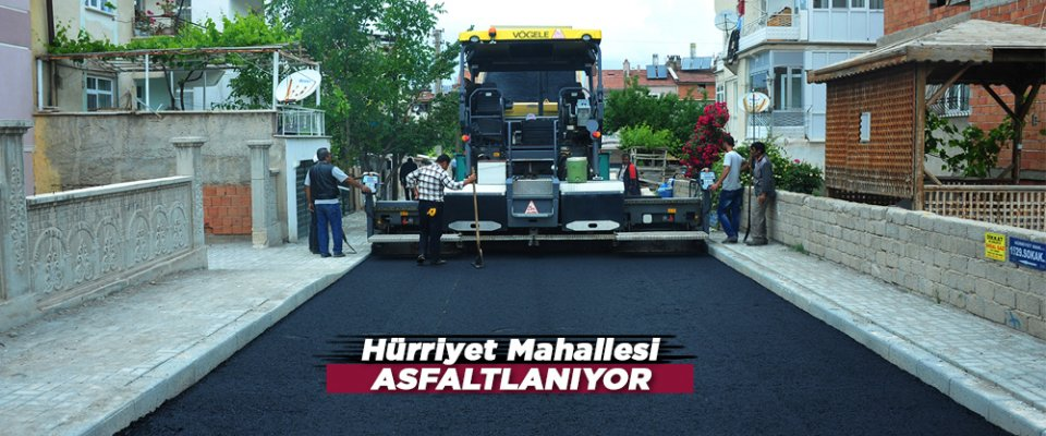 HÜRRİYET MAHALLESİ ASFALTLANIYOR