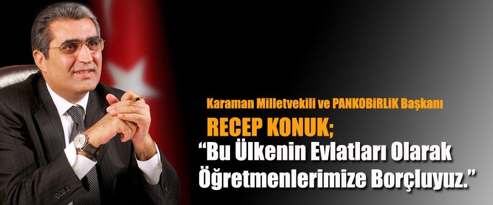 MİLLETVEKLİ RECEP KONUK#039;UN ÖĞRETMENLER GÜNÜ MESAJI