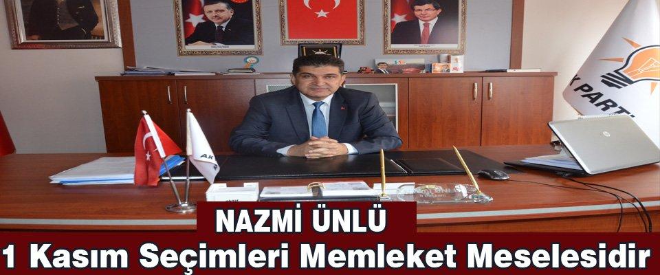 Nazmi Ünlü; ''1 Kasım seçimleri memleket meselesidir''