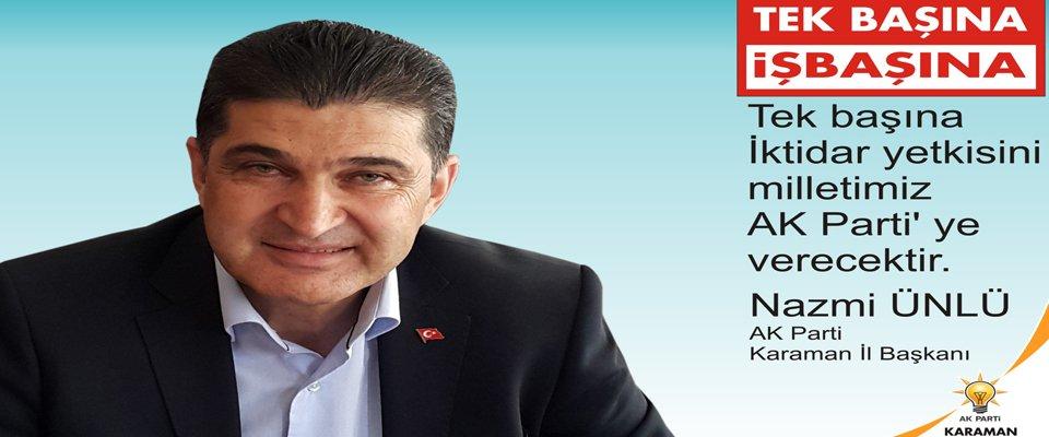 Nazmi Ünlü; ''Tek başına iktidar yetkisini milletimiz Ak Parti'ye verecektir''