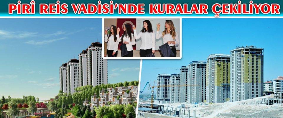 PİRİ REİS VADİSİ#039;NDE KURALAR ÇEKİLİYOR