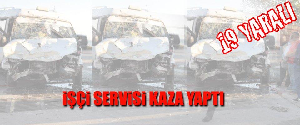 SERVİS KAZA YAPTI 19 YARALI