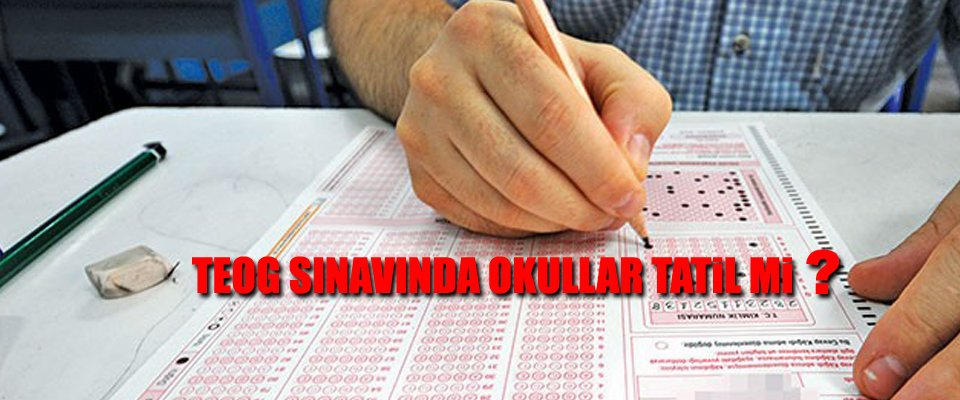 TEOG Sınavında Okullar Tatil Olacak mı?