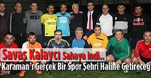 Kalaycı, 'Karaman'ı Gerçek Bir  Spor Şehri Haline Getireceğiz..'