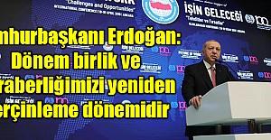 Cumhurbaşkanı Erdoğan: Dönem birlik...