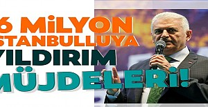 16 milyon İstanbulluya Yıldırım müjdesi