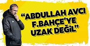 """""""Fenerbahçe'ye çok uzak değil"""""""
