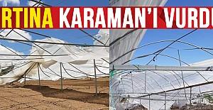 Fırtına Karaman'daki seraları yerle bir etti