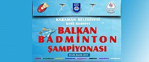 BALKAN BADMİNTON ŞAMPİYONASI KARAMAN'DA