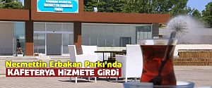 NECMETTİN ERBAKAN PARKI'NDA KAFETERYA HİZMETE GİRDİ