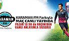 TEMSİLCİMİZ KOZANDA, CANLI YAYINDA KARAMANFM'DE