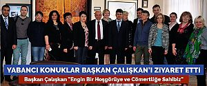 YABANCI KONUKLAR BAŞKAN ÇALIŞKAN'I ZİYARET ETTİ