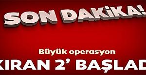"""""""Kıran-2 Ortak Operasyonu"""" başlatıldı"""