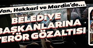 Van, Hakkari ve Mardin'de belediye başkanları gözaltına alındı!