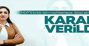 HDP'li kritik isim mahkemeye itiraz etmişti!