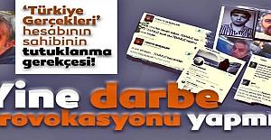 Türkiye Gerçekleri hesabının sahibinin tutuklanma gerekçesi!