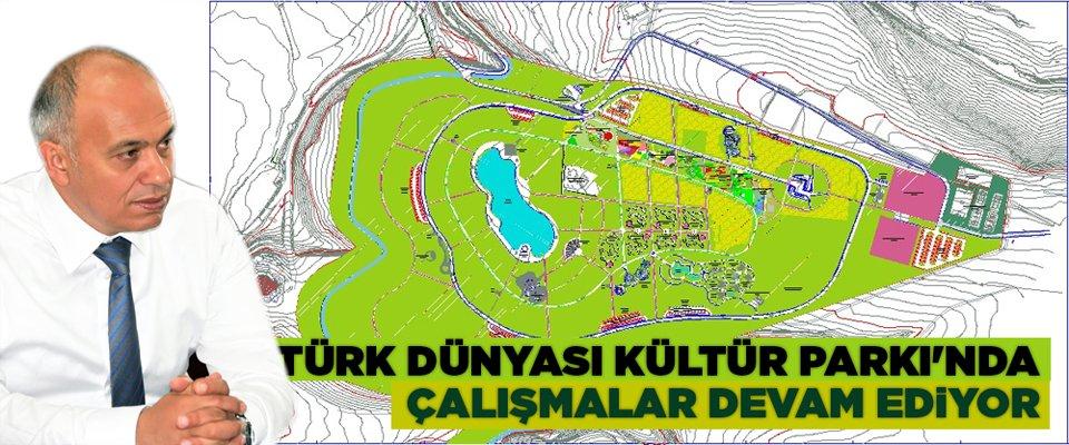 TÜRK DÜNYASI KÜLTÜR PARKI#039;NDA ÇALIŞMALAR DEVAM EDİYOR
