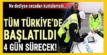 Dikkat! Tüm Türkiye'de başlatıldı