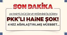 PKK'lı haine 4 kez ağırlaştırılmış müebbet!