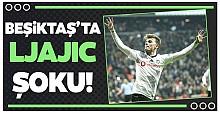 Beşiktaş'ta Ljajic şoku