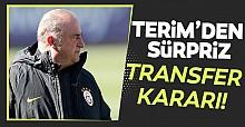Fatih Terim'den sürpriz transfer kararı!