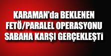 Karaman#039;da Fetö Operasyonu